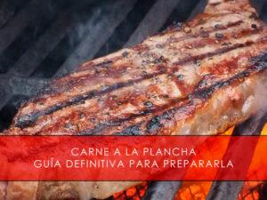carne a la plancha guía definitiva para prepararla con Carnicería San Cayo