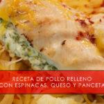 Receta de pollo relleno con espinacas, queso y panceta